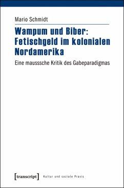 Wampum und Biber: Fetischgeld im kolonialen Nordamerika (eBook, PDF) - Schmidt, Mario