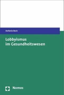 Lobbyismus im Gesundheitswesen - Beck, Stefanie