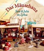 Sam & Julia im Zirkus / Das Mäusehaus Bd.3
