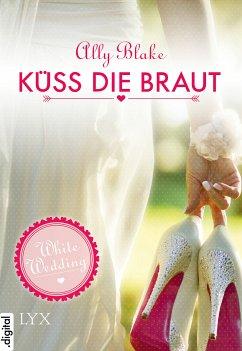 White Wedding - Küss die Braut! (eBook, ePUB) - Blake, Ally