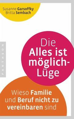Die Alles ist möglich-Lüge - Garsoffky, Susanne; Sembach, Britta