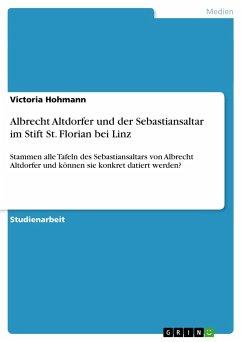 Albrecht Altdorfer und der Sebastiansaltar im Stift St. Florian bei Linz