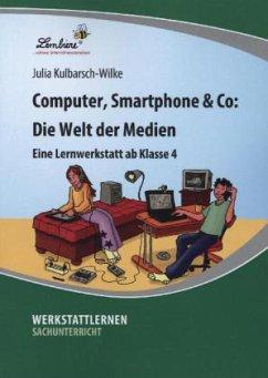 Computer, Smartphone & Co: Die Welt der Medien (PR) - Kulbarsch-Wilke, Julia