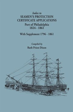 Index to Seamen's Protection Certificate Applications. Port of Philadelphia, 1824-1861. Record Group 36, Records of the Bureau of Customs, National Archives and Records Administration, Washington, D.C.; With Supplement 1796-1861