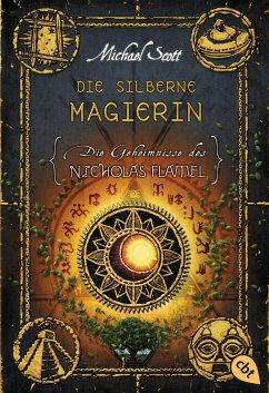 Die silberne Magierin / Die Geheimnisse des Nicholas Flamel Bd.6 - Scott, Michael