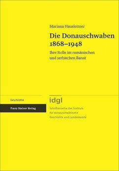 Die Donauschwaben 1868-1948 - Hausleitner, Mariana