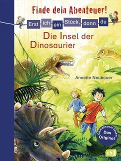 Die Insel der Dinosaurier / Erst ich ein Stück, dann du. Finde dein Abenteuer! Bd.6 - Neubauer, Annette