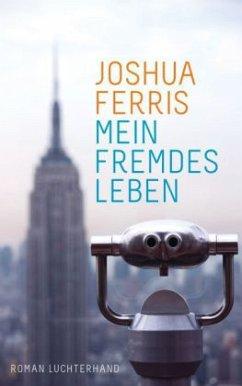 Mein fremdes Leben - Ferris, Joshua