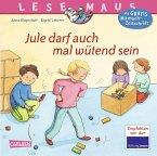 Jule darf auch mal wütend sein / Lesemaus Bd.144