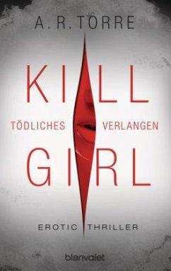 Tödliches Verlangen / Kill Girl Bd.1 - Torre, A. R.