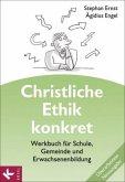 Christliche Ethik konkret - Neuausgabe