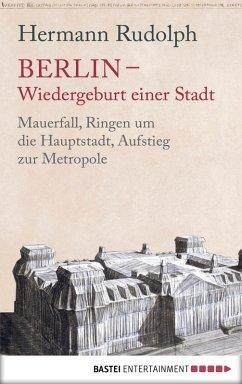 Berlin - Wiedergeburt einer Stadt (eBook, ePUB) - Rudolph, Hermann