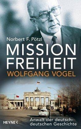 Mission Freiheit - Wolfgang Vogel - Pötzl, Norbert F.