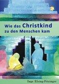 Wie das Christkind zu den Menschen kam (eBook, ePUB)