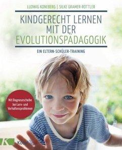 Kindgerecht lernen mit der Evolutionspädagogik - Koneberg, Ludwig;Gramer-Rottler, Silke