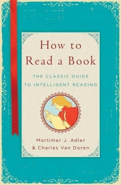 How to Read a Book: The Classic Guide to Intelligent Reading - Adler, Mortimer J.; Van Doren, Charles