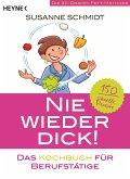 Nie wieder dick - Das Kochbuch für Berufstätige