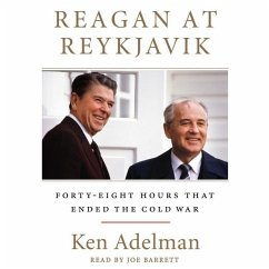 Reagan at Reykjavik: Forty-Eight Hours That Ended the Cold War - Adelman, Ken