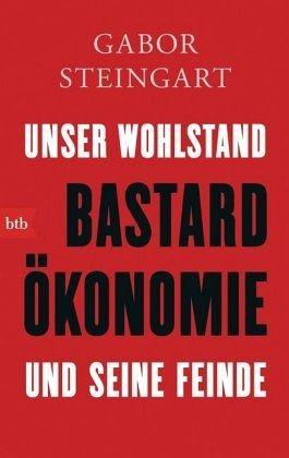 Bastardökonomie - Steingart, Gabor