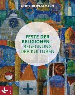 Feste der Religionen - Begegnung der Kulturen - Wagemann, Gertrud