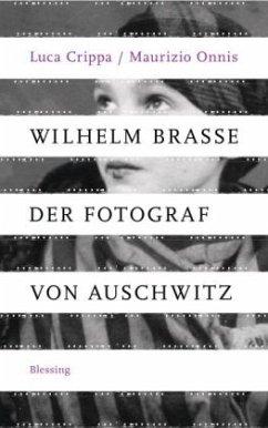 Wilhelm Brasse - der Fotograf von Auschwitz - Crippa, Luca; Onnis, Maurizio