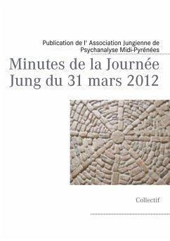Minutes de la Journée Jung du 31 mars 2012 (eBook, ePUB)