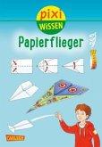 Papierflieger / Pixi Wissen Bd.67