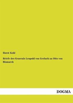 Briefe des Generals Leopold von Gerlach an Otto von Bismarck