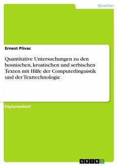 Quantitative Untersuchungen zu den bosnischen, kroatischen und serbischen Texten mit Hilfe der Computerlinguistik und der Texttechnologie (eBook, PDF)