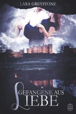 Gefangene aus Liebe / Unsterblich geliebt Bd.2 (eBook, ePUB) - Greystone, Lara