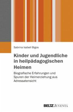 Kinder und Jugendliche in heilpädagogischen Heimen - Bigos, Sabrina I.