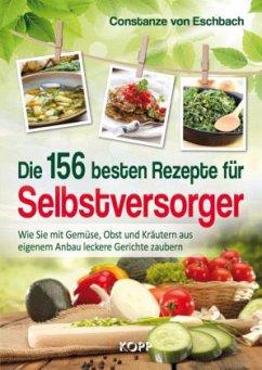 Die 156 besten Rezepte für Selbstversorger - Eschbach, Constanze von