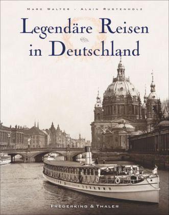Legendäre Reisen in Deutschland - Walter, Marc; Rustenholz, Alain; Arqué, Sabine
