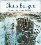 Claus Bergen - Marinemaler beider Weltkriege