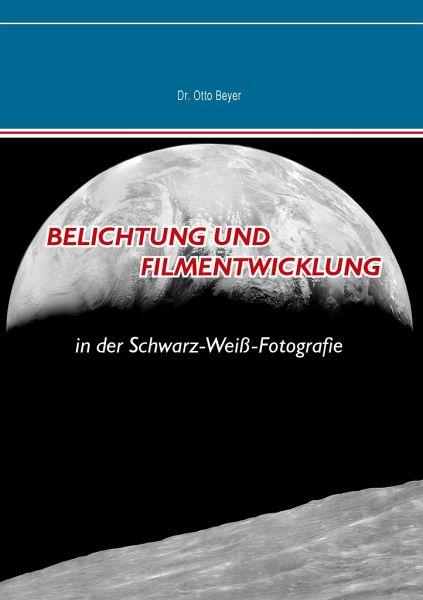 Belichtung und Filmentwicklung - Beyer, Otto
