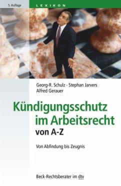 Kündigungsschutz im Arbeitsrecht von A - Z - Schulz, Georg-Rüdiger; Jarvers, Stephan; Gerauer, Alfred