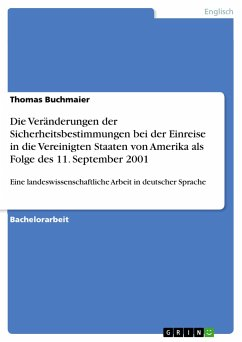 Die Veränderungen der Sicherheitsbestimmungen bei der Einreise in die Vereinigten Staaten von Amerika als Folge des 11. September 2001 - Buchmaier, Thomas