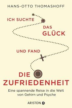 Ich suchte das Glück und fand die Zufriedenheit - Thomashoff, Hans-Otto