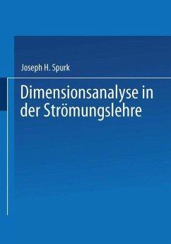 Dimensionsanalyse in der Strömungslehre - Spurk, Joseph H.