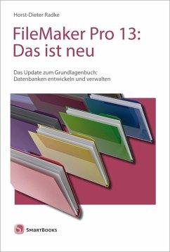 FileMaker Pro 13: Das ist neu (eBook, PDF) - Radke, Horst-Dieter