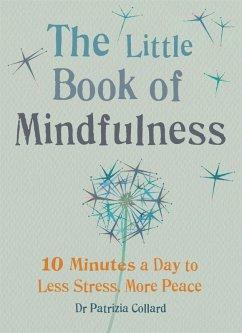 The Little Book of Mindfulness (eBook, ePUB) - Collard, Patrizia