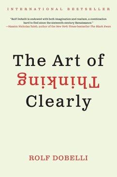The Art of Thinking Clearly (eBook, ePUB) - Dobelli, Rolf