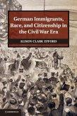 German Immigrants, Race, and Citizenship in the Civil War Era (eBook, PDF)