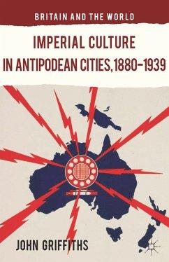 Imperial Culture in Antipodean Cities, 1880-1939 (eBook, PDF)