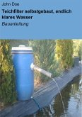 Teichfilter selbstgebaut, endlich klares Wasser (eBook, ePUB)