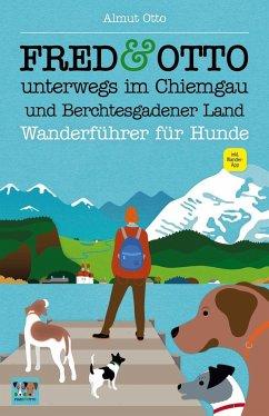 FRED & OTTO unterwegs im Chiemgau und Berchtesgadener Land - Otto, Almut