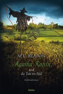 Agatha Raisin und die Tote im Feld / Agatha Raisin Bd.4 - Beaton, M. C.