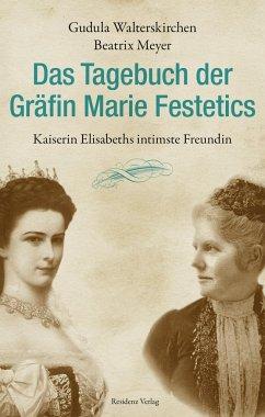 Das Tagebuch der Gräfin Marie Festetics - Walterskirchen, Gudula; Meyer, Beatrix