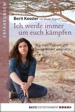 Ich werde immer um Euch kämpfen (eBook, ePUB) - Kessler, Berit