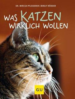 Was Katzen wirklich wollen - Pfleiderer, Mircea; Rödder, Birgit
